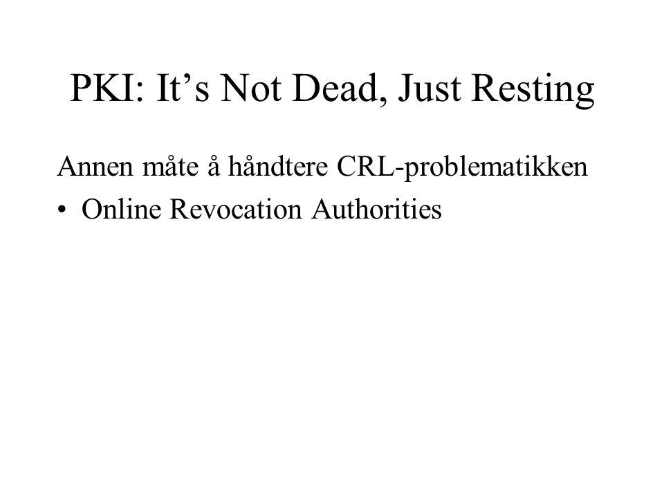 PKI: It's Not Dead, Just Resting Annen måte å håndtere CRL-problematikken Online Revocation Authorities