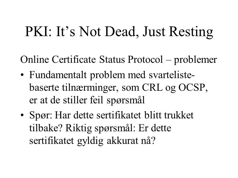 Online Certificate Status Protocol – problemer Fundamentalt problem med svarteliste- baserte tilnærminger, som CRL og OCSP, er at de stiller feil spørsmål Spør: Har dette sertifikatet blitt trukket tilbake.