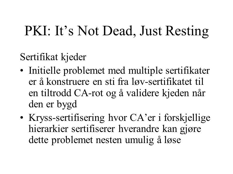 PKI: It's Not Dead, Just Resting Sertifikat kjeder Initielle problemet med multiple sertifikater er å konstruere en sti fra løv-sertifikatet til en tiltrodd CA-rot og å validere kjeden når den er bygd Kryss-sertifisering hvor CA'er i forskjellige hierarkier sertifiserer hverandre kan gjøre dette problemet nesten umulig å løse