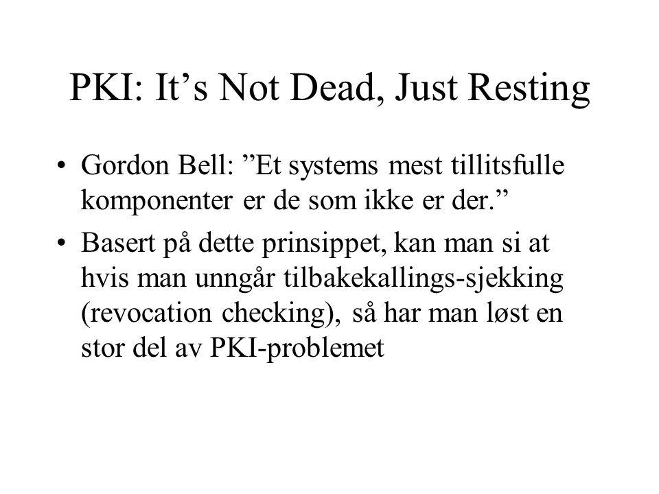 Gordon Bell: Et systems mest tillitsfulle komponenter er de som ikke er der. Basert på dette prinsippet, kan man si at hvis man unngår tilbakekallings-sjekking (revocation checking), så har man løst en stor del av PKI-problemet