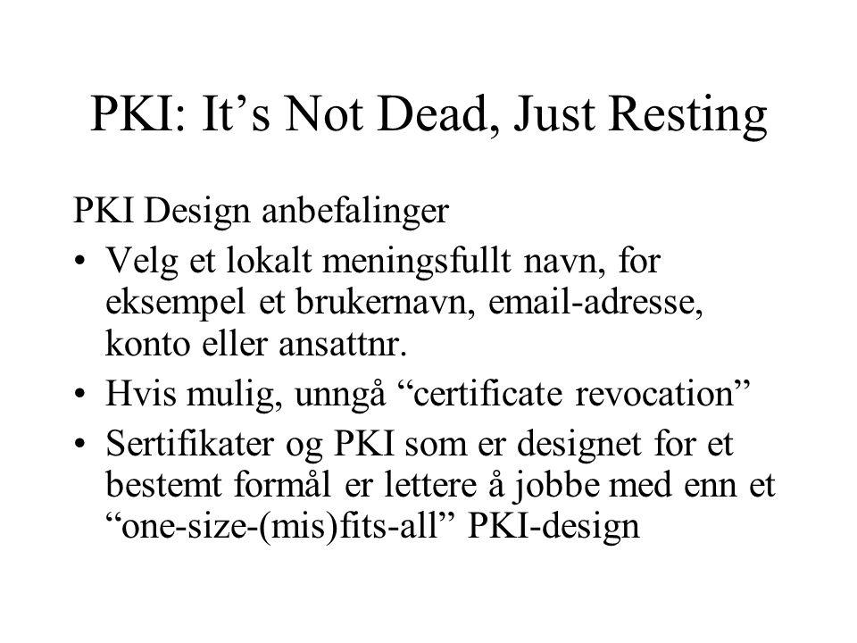 PKI: It's Not Dead, Just Resting PKI Design anbefalinger Velg et lokalt meningsfullt navn, for eksempel et brukernavn, email-adresse, konto eller ansattnr.