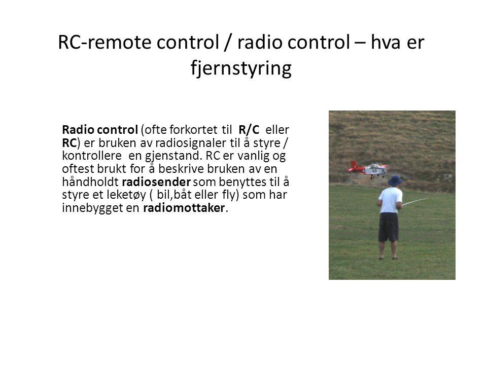 RC-remote control / radio control – hva er fjernstyring Radio control (ofte forkortet til R/C eller RC) er bruken av radiosignaler til å styre / kontrollere en gjenstand.
