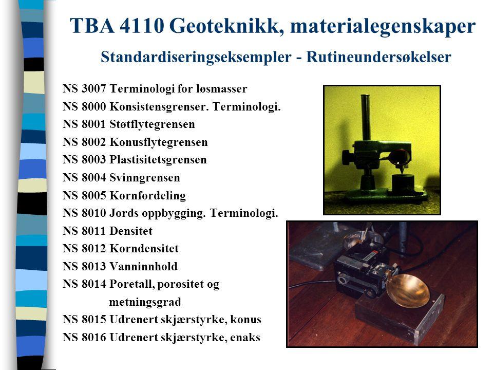 TBA 4110 Geoteknikk, materialegenskaper Standardiseringseksempler - Rutineundersøkelser NS 3007 Terminologi for løsmasser NS 8000 Konsistensgrenser. T