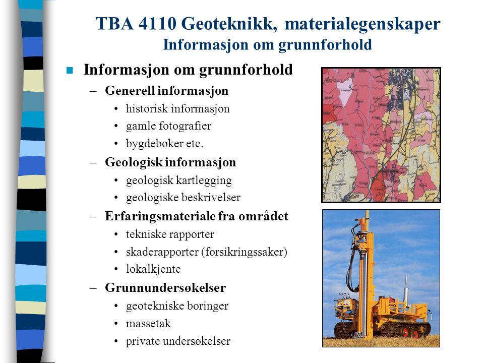 TBA 4110 Geoteknikk, materialegenskaper Informasjon om grunnforhold n Informasjon om grunnforhold –Generell informasjon historisk informasjon gamle fo