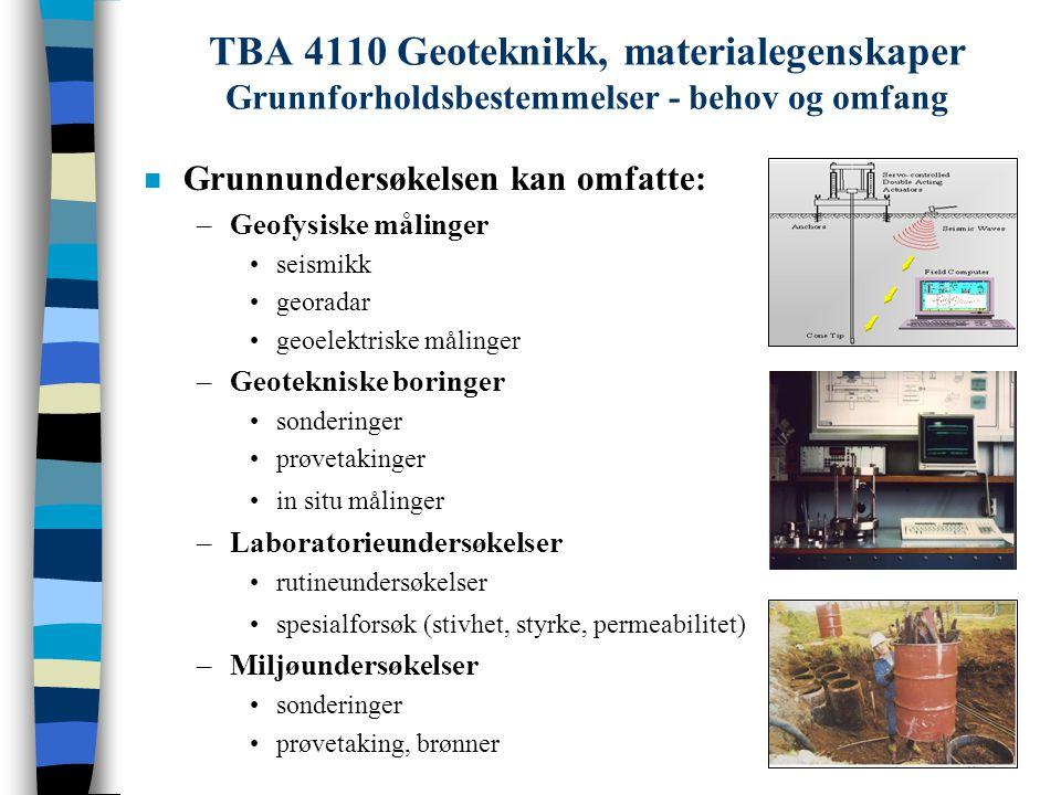 TBA 4110 Geoteknikk, materialegenskaper Grunnforholdsbestemmelser - behov og omfang n Grunnundersøkelsen kan omfatte: –Geofysiske målinger seismikk ge