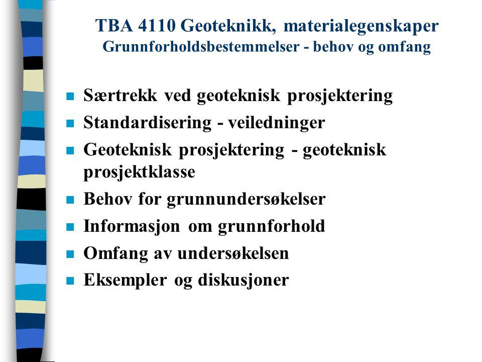 TBA 4110 Geoteknikk, materialegenskaper Grunnforholdsbestemmelser - behov og omfang n Særtrekk ved geoteknisk prosjektering n Standardisering - veiled