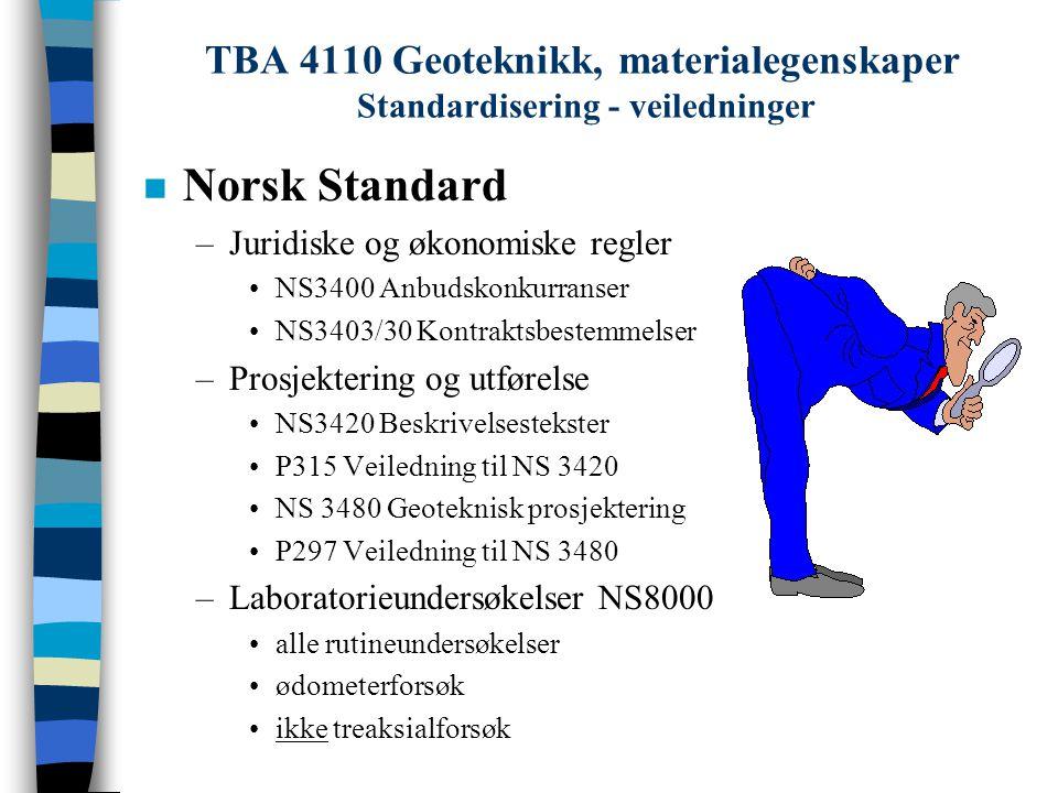 TBA 4110 Geoteknikk, materialegenskaper Standardiseringseksempler - Rutineundersøkelser NS 3007 Terminologi for løsmasser NS 8000 Konsistensgrenser.