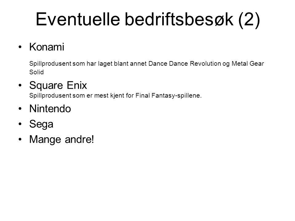 Eventuelle bedriftsbesøk (2) Konami Spillprodusent som har laget blant annet Dance Dance Revolution og Metal Gear Solid Square Enix Spillprodusent som er mest kjent for Final Fantasy-spillene.