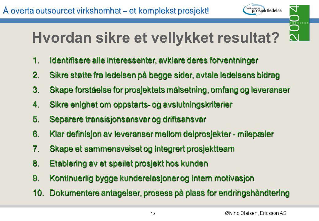 Å overta outsourcet virkshomhet – et komplekst prosjekt! Øivind Olaisen, Ericsson AS 14 Kompetansekrav til prosjektleder gode kunnskaper om lokale for