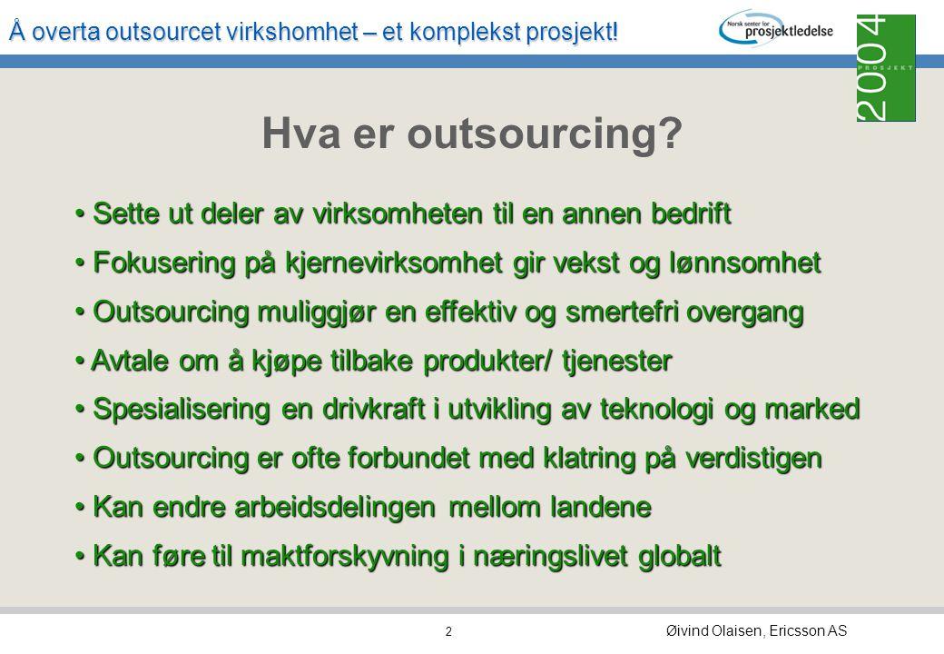 Å overta outsourcet virkshomhet – et komplekst prosjekt! Øivind Olaisen, Ericsson AS 1 nylig ledet prosjekt for overtagelse av virksomhet i 18 land ny