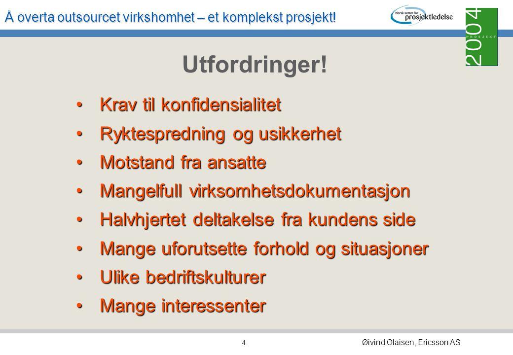 """Å overta outsourcet virkshomhet – et komplekst prosjekt! Øivind Olaisen, Ericsson AS 3 Firma A -outsourser virksomhet """"Kunde"""" Firma B -overtar virksom"""