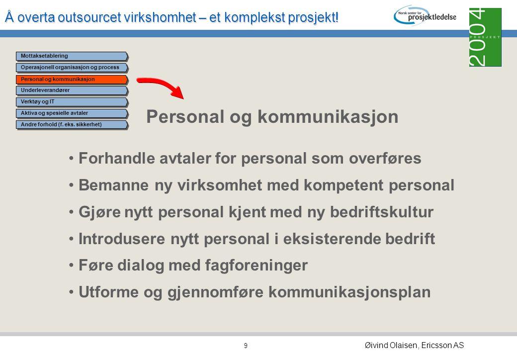 Å overta outsourcet virkshomhet – et komplekst prosjekt! Øivind Olaisen, Ericsson AS 8 Operasjonell organisasjon og prosess Utforme og dimensjonere op
