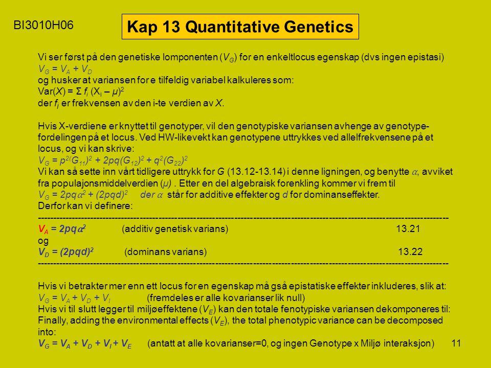 11 BI3010H06 Kap 13 Quantitative Genetics Vi ser først på den genetiske lomponenten (V G ) for en enkeltlocus egenskap (dvs ingen epistasi) V G = V A