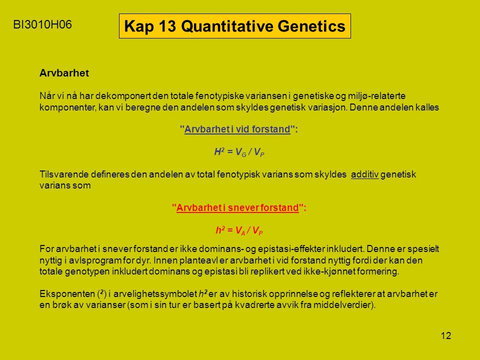12 BI3010H06 Kap 13 Quantitative Genetics Arvbarhet Når vi nå har dekomponert den totale fenotypiske variansen i genetiske og miljø-relaterte komponen