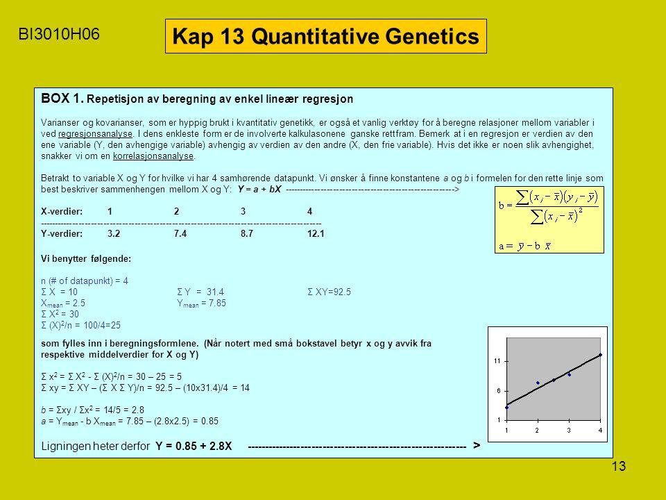 13 BI3010H06 Kap 13 Quantitative Genetics BOX 1. Repetisjon av beregning av enkel lineær regresjon Varianser og kovarianser, som er hyppig brukt i kva