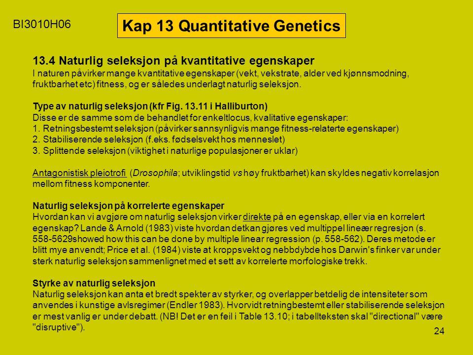 24 BI3010H06 Kap 13 Quantitative Genetics 13.4 Naturlig seleksjon på kvantitative egenskaper I naturen påvirker mange kvantitative egenskaper (vekt, v