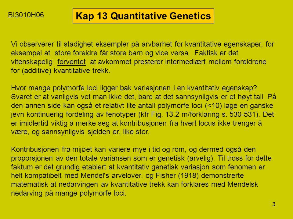 3 BI3010H06 Kap 13 Quantitative Genetics Vi observerer til stadighet eksempler på arvbarhet for kvantitative egenskaper, for eksempel at store foreldr