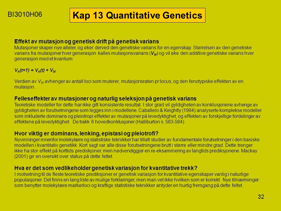 32 BI3010H06 Kap 13 Quantitative Genetics Effekt av mutasjon og genetisk drift på genetisk varians Mutasjoner skaper nye alleler, og øker derved den g