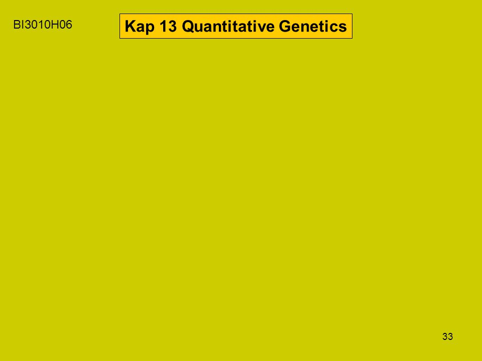33 BI3010H06 Kap 13 Quantitative Genetics
