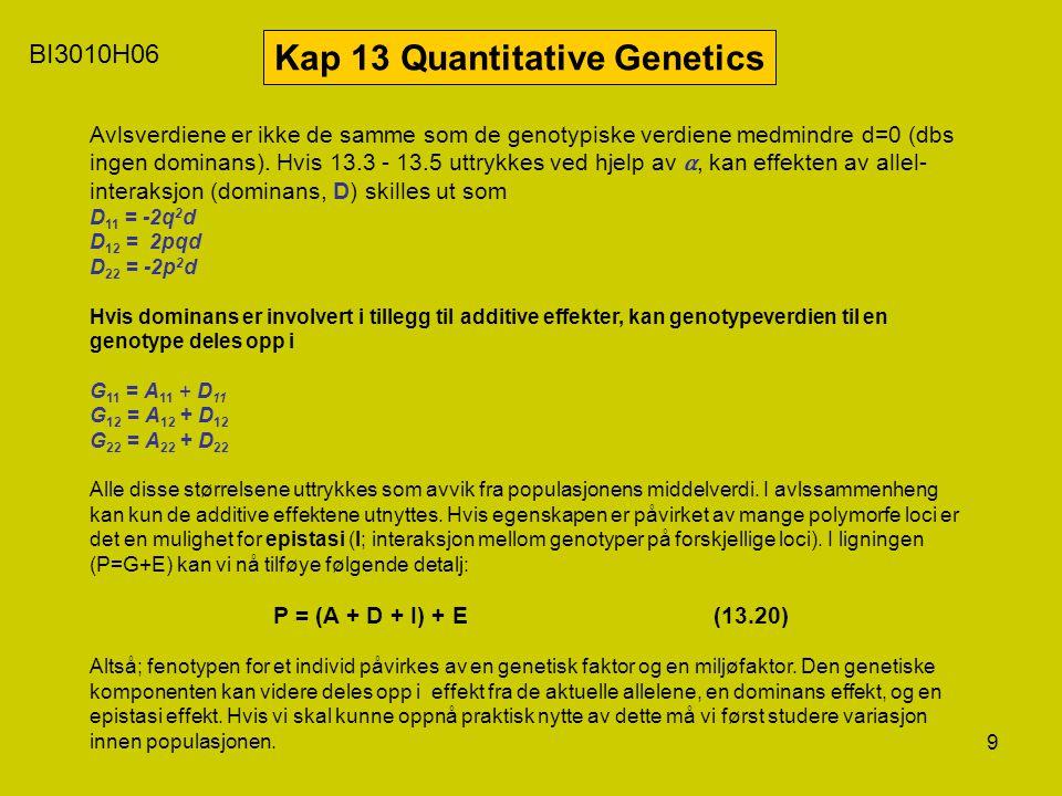 9 BI3010H06 Kap 13 Quantitative Genetics Avlsverdiene er ikke de samme som de genotypiske verdiene medmindre d=0 (dbs ingen dominans). Hvis 13.3 - 13.