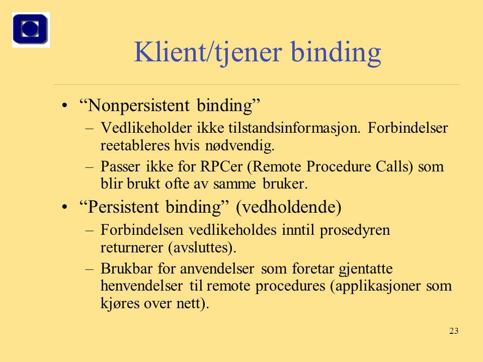 """23 Klient/tjener binding """"Nonpersistent binding"""" –Vedlikeholder ikke tilstandsinformasjon. Forbindelser reetableres hvis nødvendig. –Passer ikke for R"""