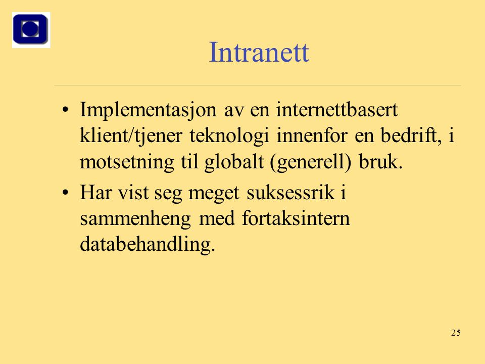 25 Intranett Implementasjon av en internettbasert klient/tjener teknologi innenfor en bedrift, i motsetning til globalt (generell) bruk. Har vist seg