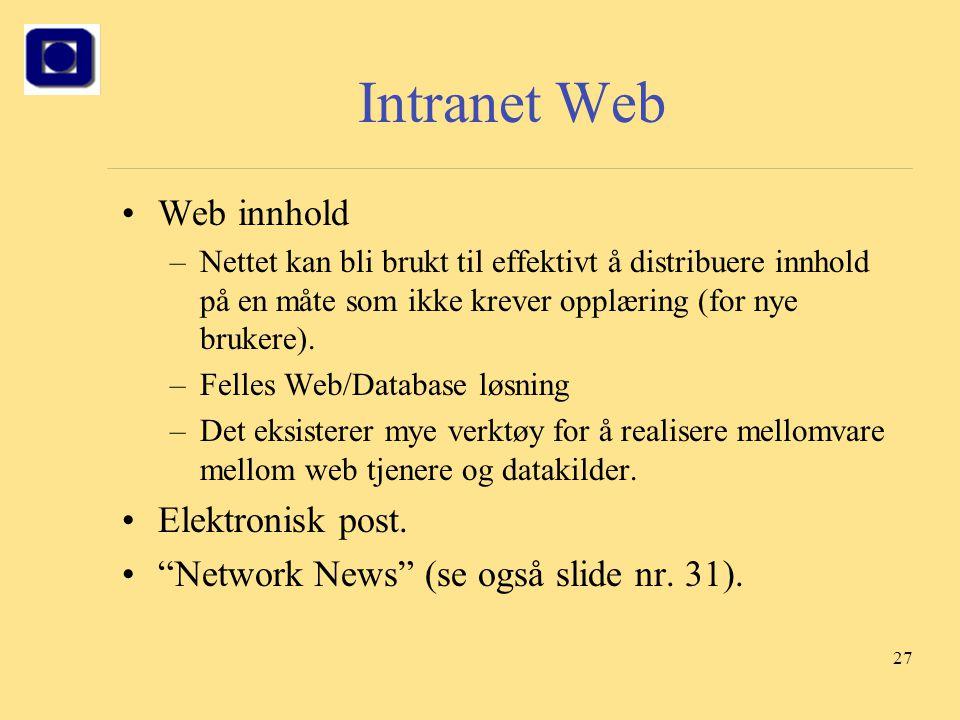 27 Intranet Web Web innhold –Nettet kan bli brukt til effektivt å distribuere innhold på en måte som ikke krever opplæring (for nye brukere). –Felles