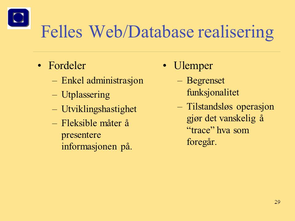 29 Felles Web/Database realisering Fordeler –Enkel administrasjon –Utplassering –Utviklingshastighet –Fleksible måter å presentere informasjonen på. U