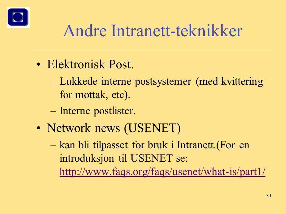 31 Andre Intranett-teknikker Elektronisk Post. –Lukkede interne postsystemer (med kvittering for mottak, etc). –Interne postlister. Network news (USEN