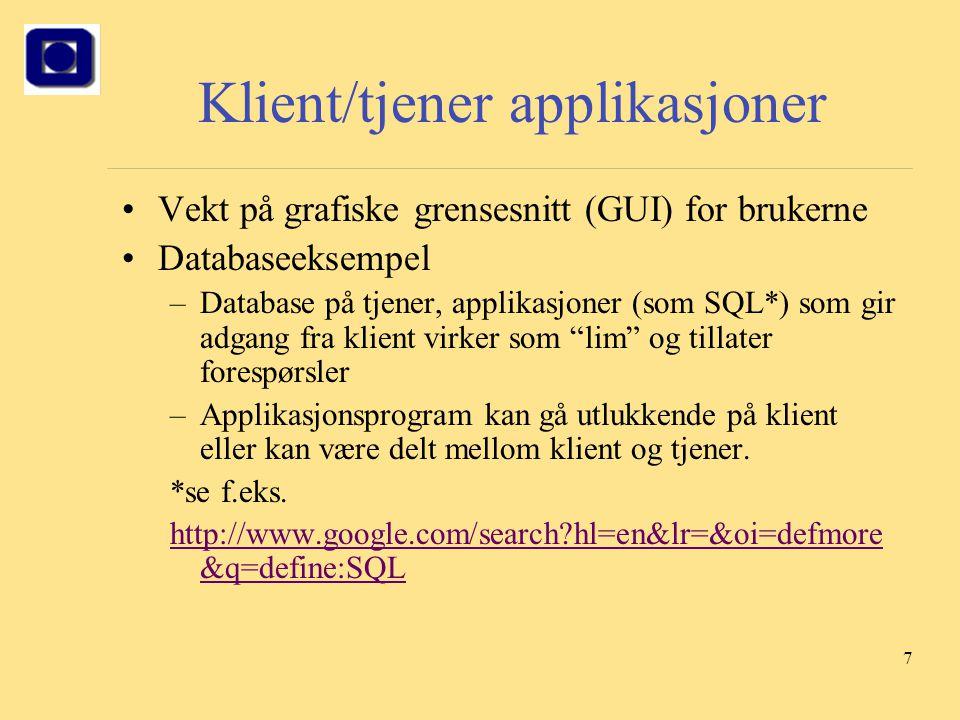 7 Klient/tjener applikasjoner Vekt på grafiske grensesnitt (GUI) for brukerne Databaseeksempel –Database på tjener, applikasjoner (som SQL*) som gir a