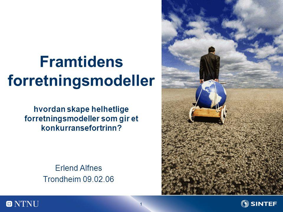 1 Framtidens forretningsmodeller hvordan skape helhetlige forretningsmodeller som gir et konkurransefortrinn.