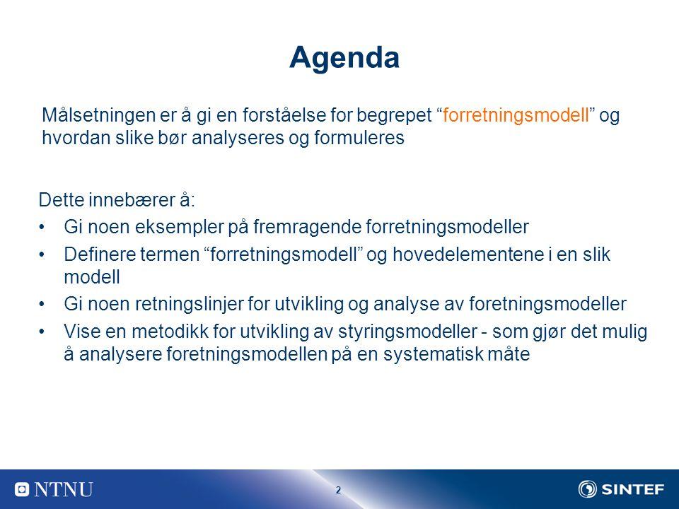 2 Agenda Målsetningen er å gi en forståelse for begrepet forretningsmodell og hvordan slike bør analyseres og formuleres Dette innebærer å: Gi noen eksempler på fremragende forretningsmodeller Definere termen forretningsmodell og hovedelementene i en slik modell Gi noen retningslinjer for utvikling og analyse av foretningsmodeller Vise en metodikk for utvikling av styringsmodeller - som gjør det mulig å analysere foretningsmodellen på en systematisk måte