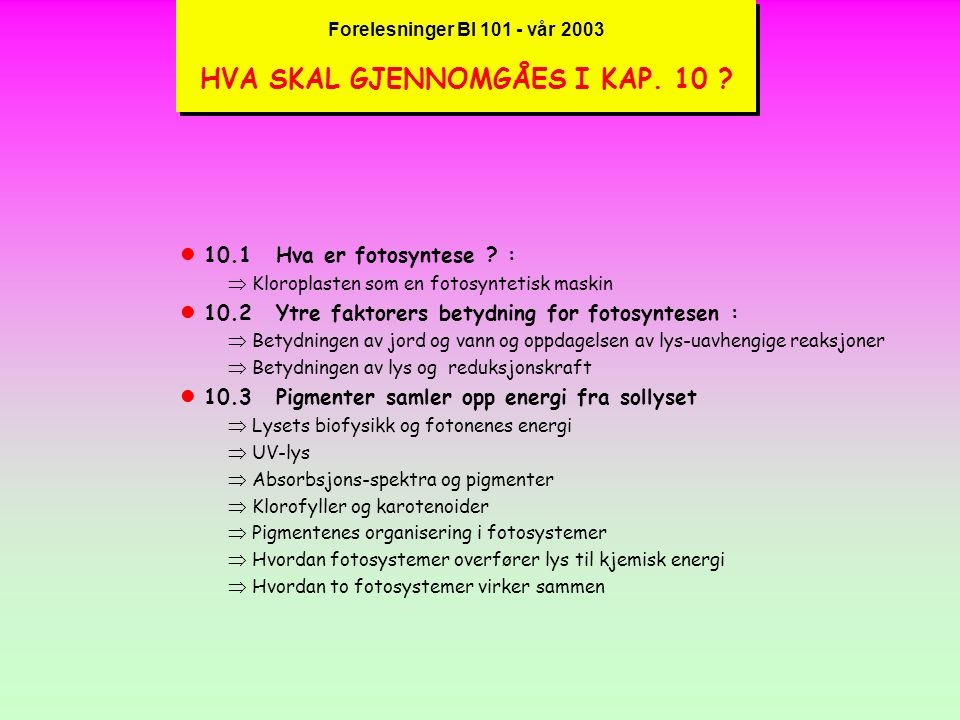 Forelesninger BI 101 - vår 2003 10.4 Bruk av energi og reduksjonskraft til bygging av organiske molekyler kHer kan det repeteres at fotosyntesen foregår over to hovedtrinn – Fotofosforylering ( lysreaksjonen ) og Calvin-syklus ( mørkereaksjonen )  Som allerede vist så omformer lysreaksjonen lysenergi til kjemisk energi i form av ATP og en redusert elektron-bærer (NADPH) gjennom ikke-syklisk og syklisk fotofosforylering (danner kun ATP).