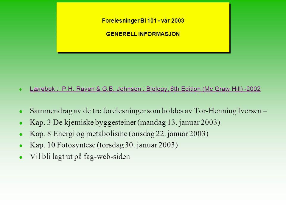 Forelesninger BI 101 - vår 2003 GENERELL INFORMASJON Lærebok : P.H.