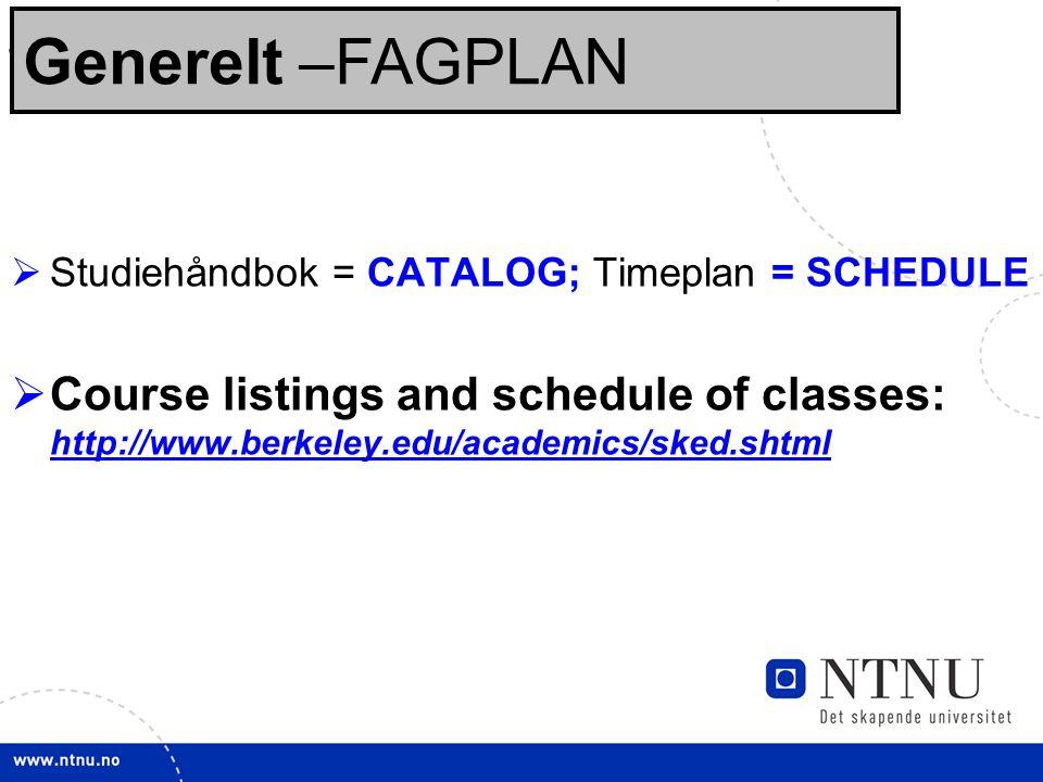 11 Sjekklisten: Før opptak:  Studiehåndbok = CATALOG; Timeplan = SCHEDULE  Course listings and schedule of classes: http://www.berkeley.edu/academics/sked.shtml http://www.berkeley.edu/academics/sked.shtml Generelt –FAGPLAN