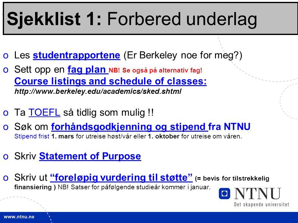 14 Sjekklisten: Før opptak: oLes studentrapportene (Er Berkeley noe for meg?)studentrapportene oSett opp en fag plan NB! Se også på alternativ fag! Co