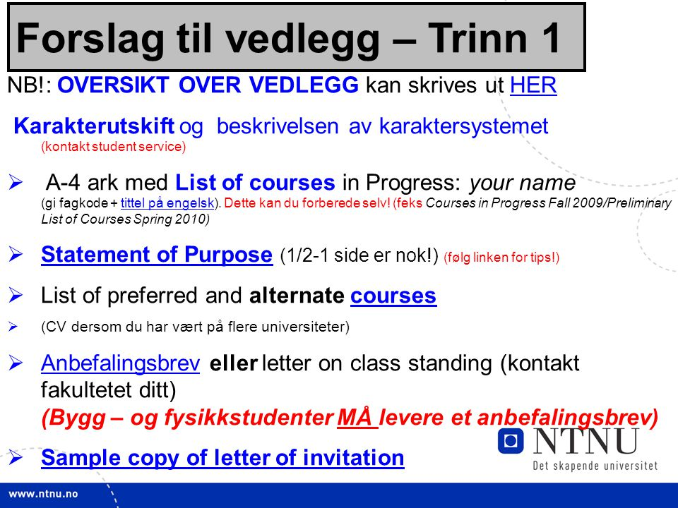 16 Forslag til vedlegg – Trinn 1 NB!: OVERSIKT OVER VEDLEGG kan skrives ut HERHER Karakterutskift og beskrivelsen av karaktersystemet (kontakt student