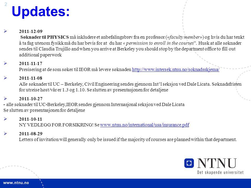 2 Updates:  2011-12-09 Søknader til PHYSICS må inkludere et anbefalingsbrev fra en professor («faculty member») og hvis du har tenkt å ta fag utenom fysikk må du har bevis for at du har « permission to enroll in the courses .
