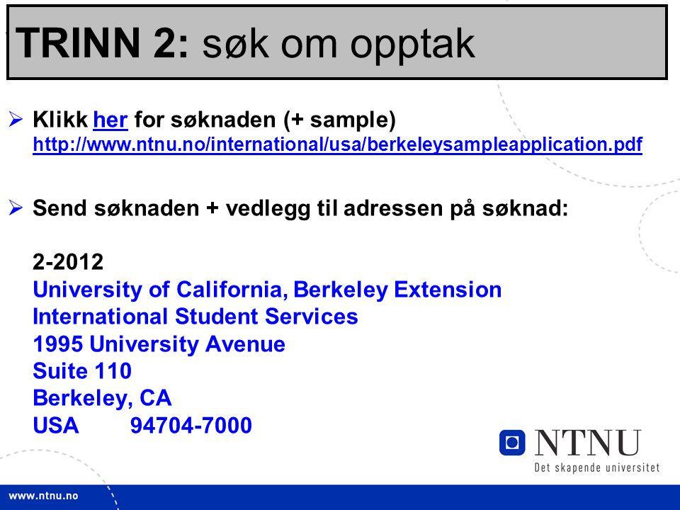 20 Sjekklisten: Før opptak:  Klikk her for søknaden (+ sample) http://www.ntnu.no/international/usa/berkeleysampleapplication.pdfher http://www.ntnu.no/international/usa/berkeleysampleapplication.pdf  Send søknaden + vedlegg til adressen på søknad: 2-2012 University of California, Berkeley Extension International Student Services 1995 University Avenue Suite 110 Berkeley, CA USA 94704-7000 TRINN 2: søk om opptak