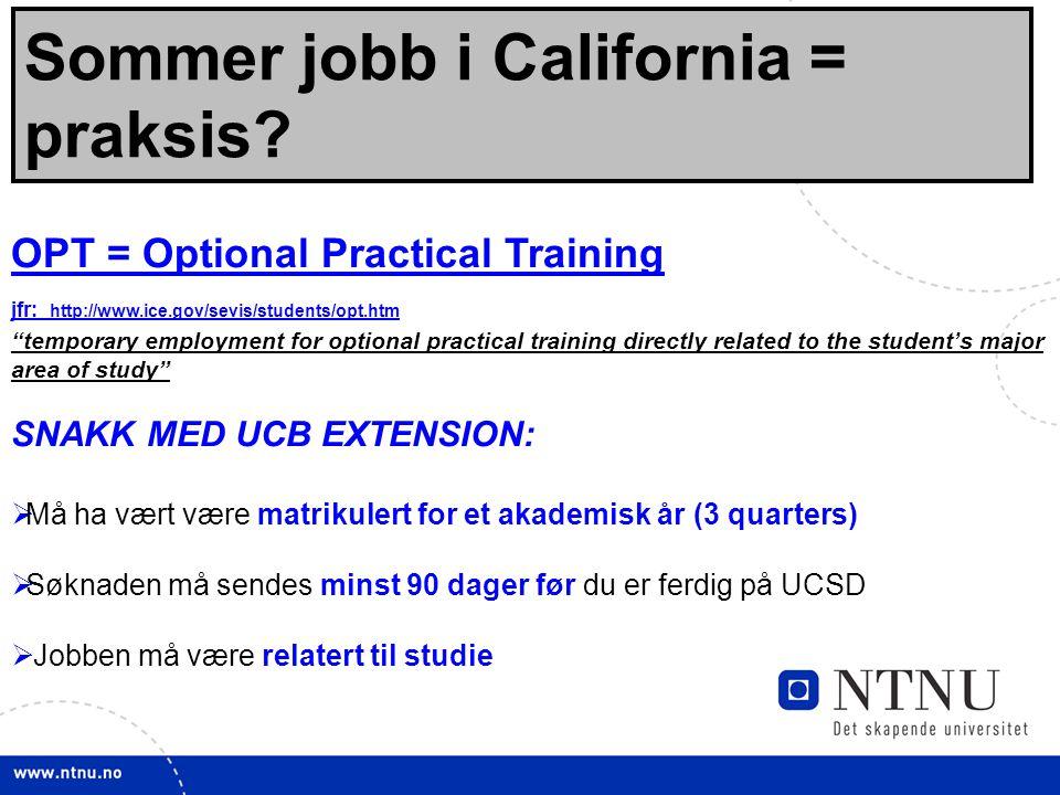 27 Sommer jobb i California = praksis? OPT = Optional Practical Training jfr: http://www.ice.gov/sevis/students/opt.htm http://www.ice.gov/sevis/stude