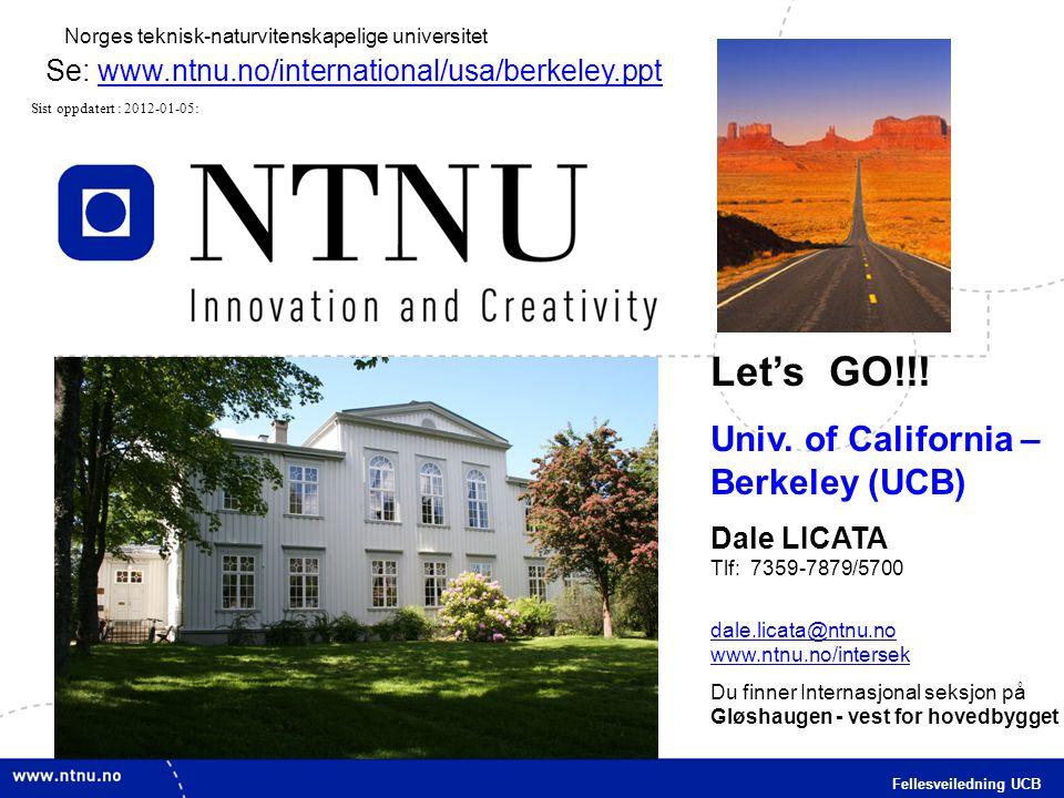 28 Fellesveiledning UCB Norges teknisk-naturvitenskapelige universitet Let's GO!!! Univ. of California – Berkeley (UCB) Dale LICATA Tlf: 7359-7879/570