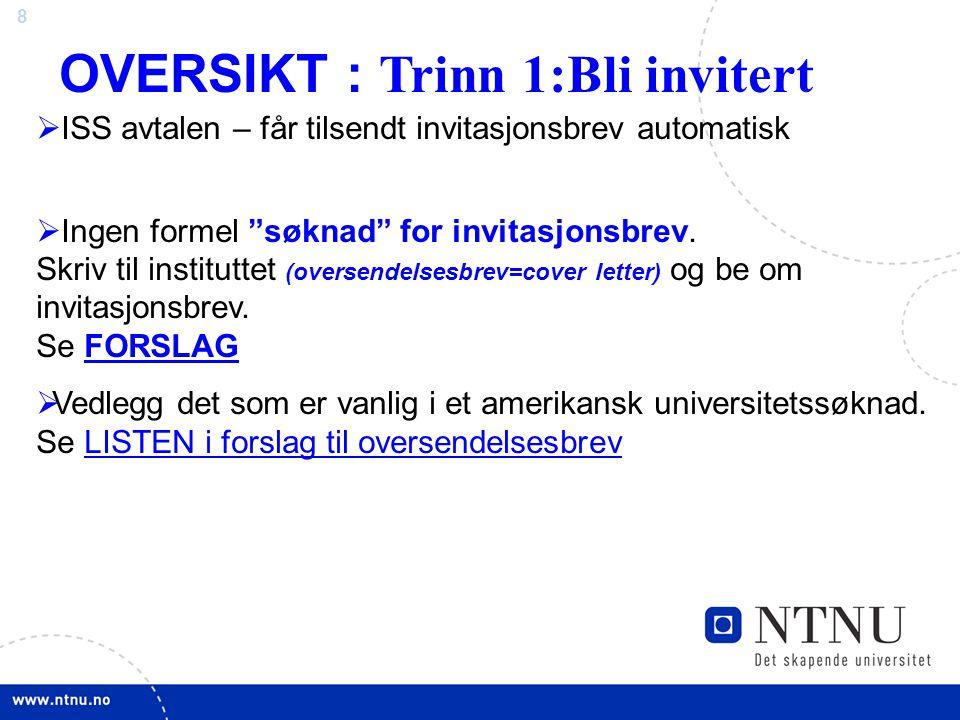 8 OVERSIKT : Trinn 1:Bli invitert  ISS avtalen – får tilsendt invitasjonsbrev automatisk  Ingen formel søknad for invitasjonsbrev.