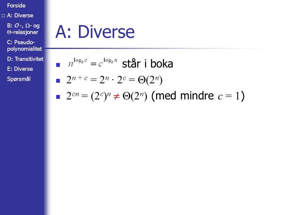 Forside A: Diverse B: O -,  - og  -relasjoner C: Pseudo- polynomialitet D: Transitivitet E: Diverse Spørsmål A: Diverse står i boka 2 n + c = 2 n · 2 c =  (2 n ) 2 cn = (2 c ) n   (2 n ) (med mindre c = 1 ) ::