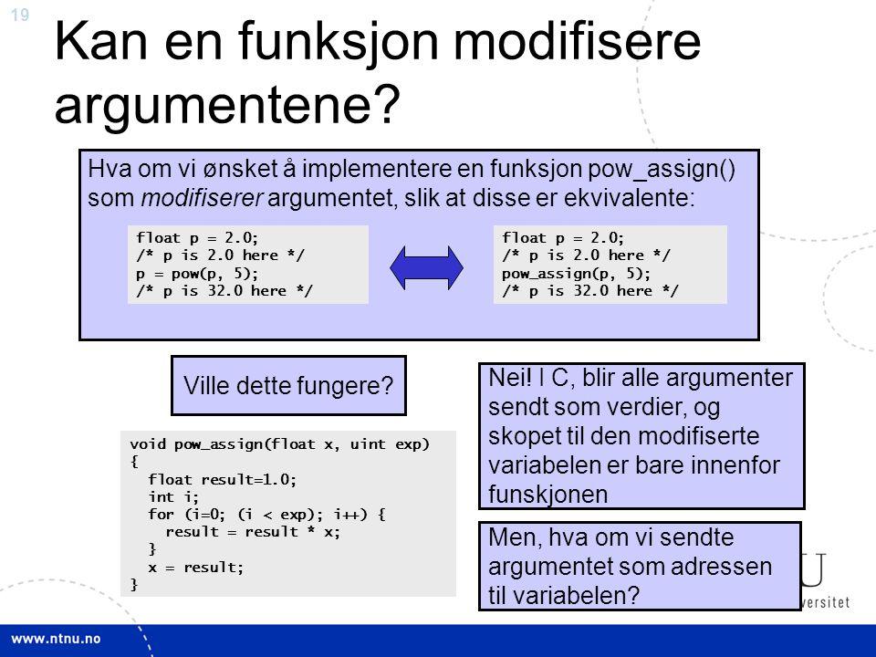 19 Kan en funksjon modifisere argumentene? Hva om vi ønsket å implementere en funksjon pow_assign() som modifiserer argumentet, slik at disse er ekviv
