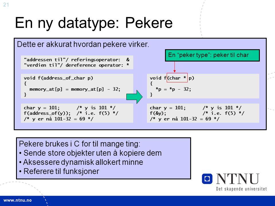"""21 En ny datatype: Pekere Dette er akkurat hvordan pekere virker. """"addressen til""""/ referingsoperator: & """"verdien til""""/ dereference operator: * void f("""