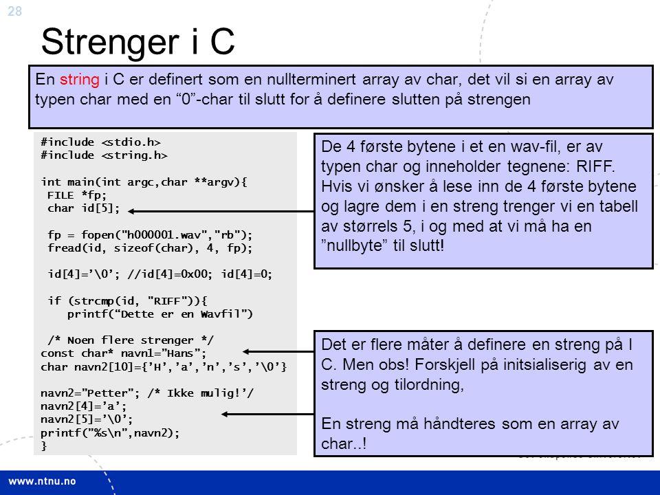 """28 Strenger i C En string i C er definert som en nullterminert array av char, det vil si en array av typen char med en """"0""""-char til slutt for å define"""