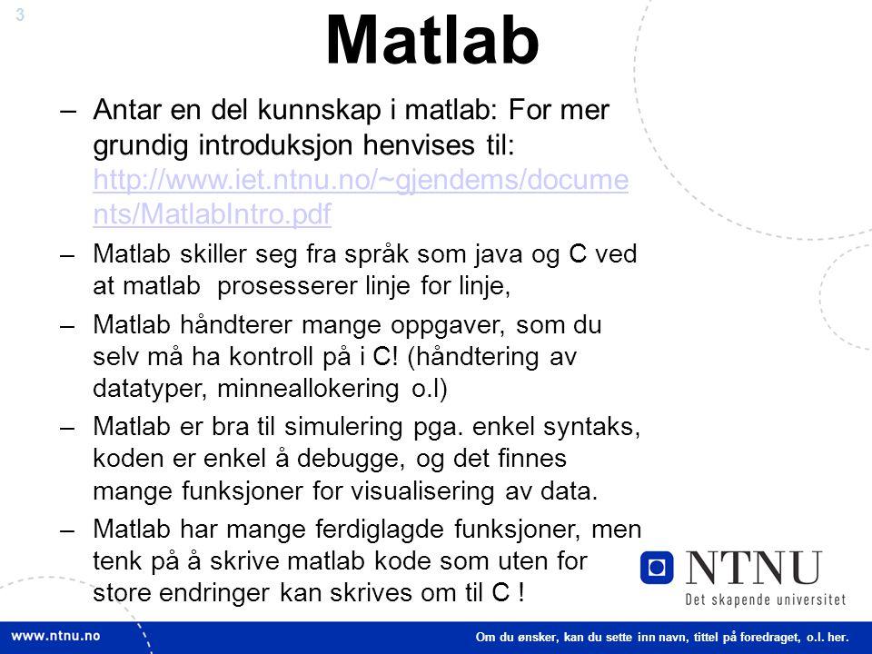 3 Matlab –Antar en del kunnskap i matlab: For mer grundig introduksjon henvises til: http://www.iet.ntnu.no/~gjendems/docume nts/MatlabIntro.pdf http: