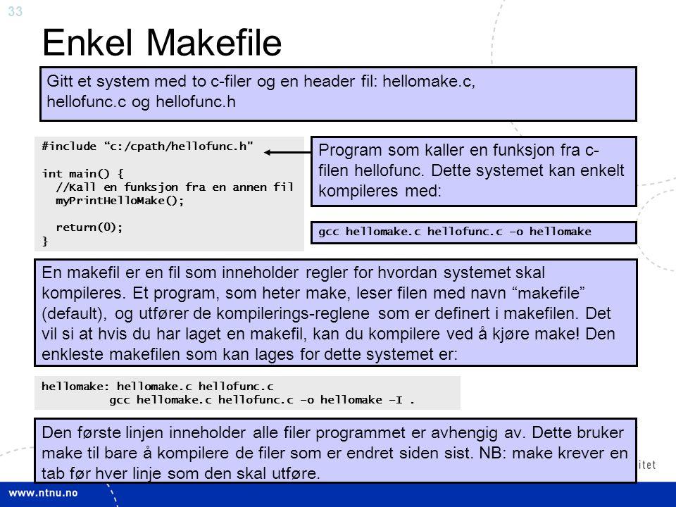 """33 Enkel Makefile Gitt et system med to c-filer og en header fil: hellomake.c, hellofunc.c og hellofunc.h #include """"c:/cpath/hellofunc.h"""