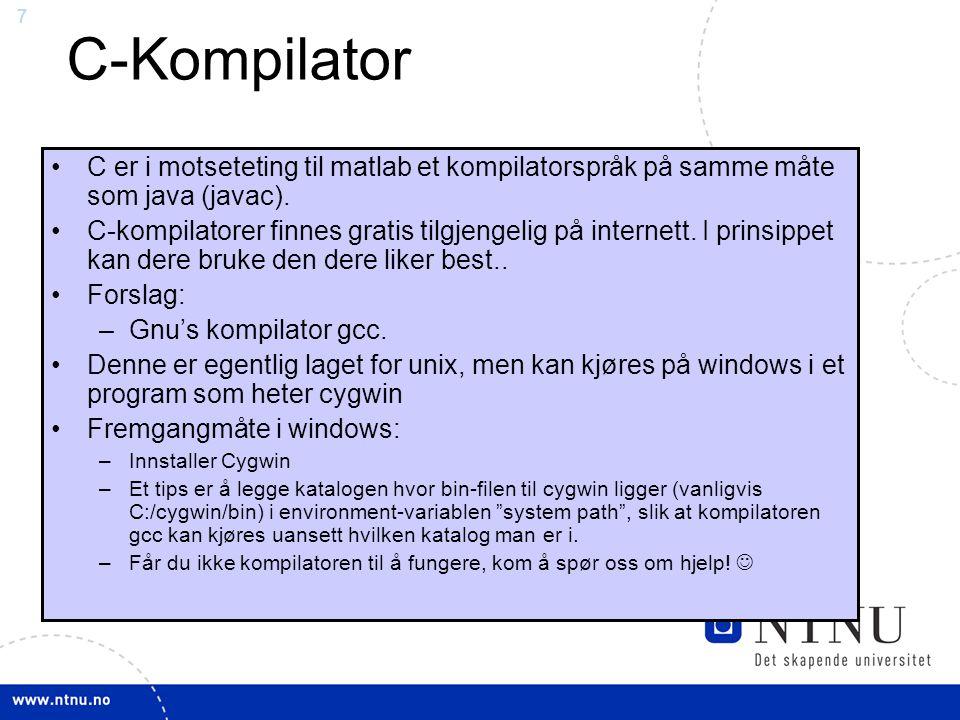 7 C-Kompilator C er i motseteting til matlab et kompilatorspråk på samme måte som java (javac). C-kompilatorer finnes gratis tilgjengelig på internett