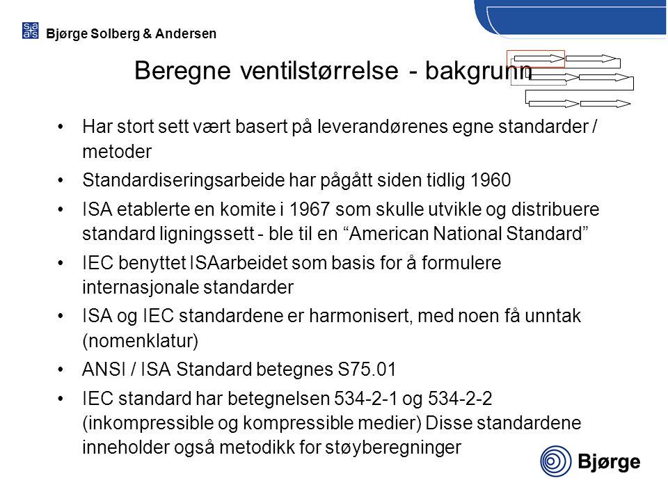 Beregne ventilstørrelse - bakgrunn Har stort sett vært basert på leverandørenes egne standarder / metoder Standardiseringsarbeide har pågått siden tid